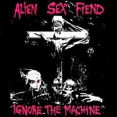 "ALIEN SEX FIEND - IGNORE THE MACHINE (7"" VINIL)"