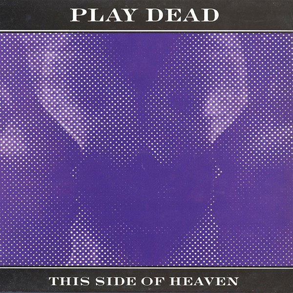 PLAY DEAD - THIS SIDE OF HEAVEN (12