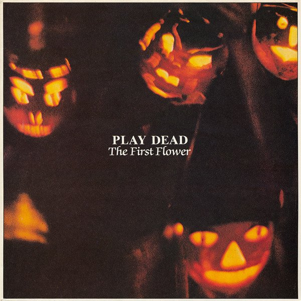 PLAY DEAD - THE FIRST FLOWER (VINIL)