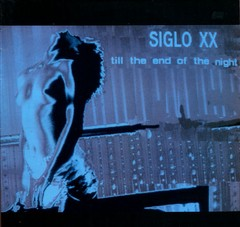 "SIGLO XX - TILL END OF THE NIGHT (12"" VINIL)"