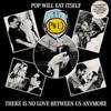 "POP WILL EAT ITSELF - THERE IS NO LOVE BETWEEN US ANYMORE (12"" VINIL)"