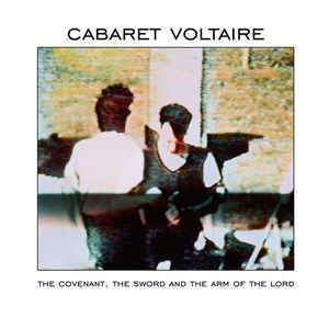 Cabaret Voltaire ‎– The Covenant, The Sword And The Arm Of The Lord (VINIL)