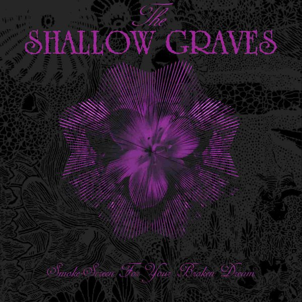 SHALLOW GRAVES, THE - SMOKE SCREEN FOR YOUR BROKEN DREAM (CD)