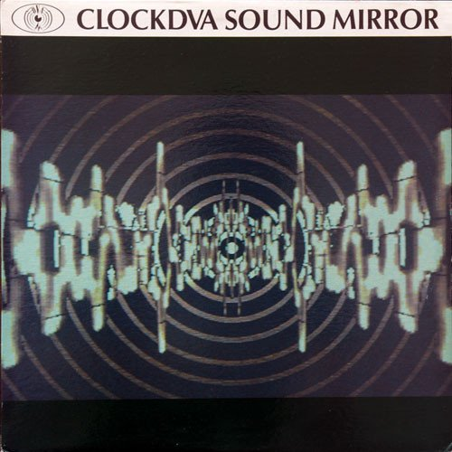 Clock DVA ?- Sound Mirror (VINIL)