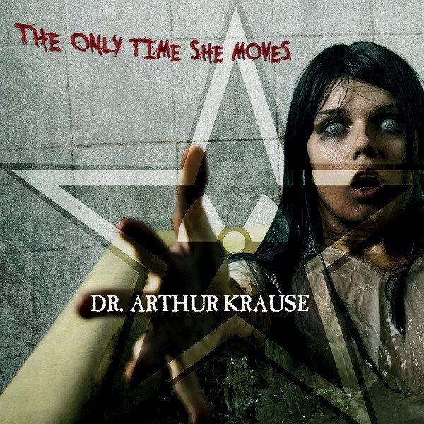 DR. ARTHUR KRAUSE - THE ONLY TIME SHE MOVES (CD)