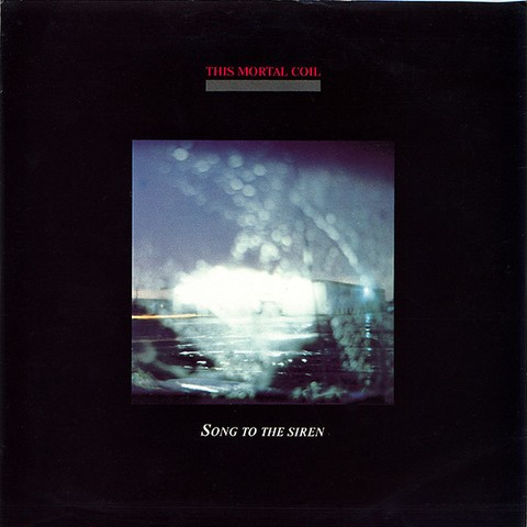 THIS MORTAL COIL - SONG TO THE SIREN (7