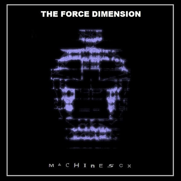 FORCE DIMENSION, THE - MACHINE SEX (CD)