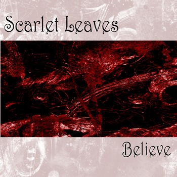 SCARLET LEAVES - BELIEVE (MCD)