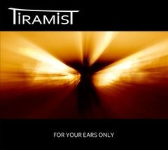 Tiramist (Opera Multi Steel) - For Your Ears Only (cd)