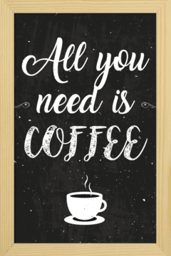 Quadro All you need is coffee - Arteira Design