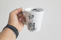 CANECA CÔNICA - LIFE IS BETTER WHEN YOU HAVE COFFEE | UATT? na internet