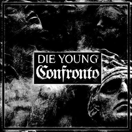 DIE YOUNG/CONFRONTO