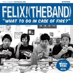 FELIX! (THE BAND) - WHAT TO DO IN CASE OF FIRE?