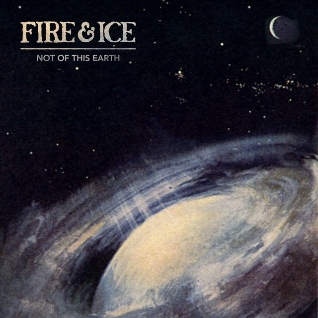 FIRE & ICE - NOT OF THIS EARTH