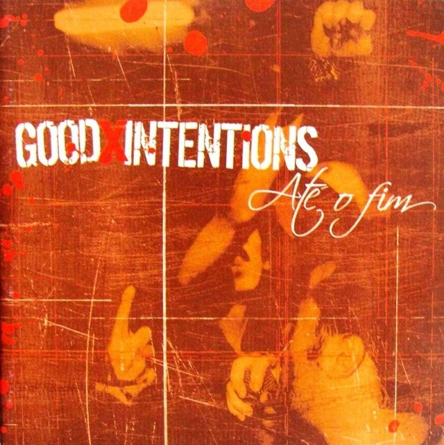 GOOD INTENTIONS - ATE O FIM