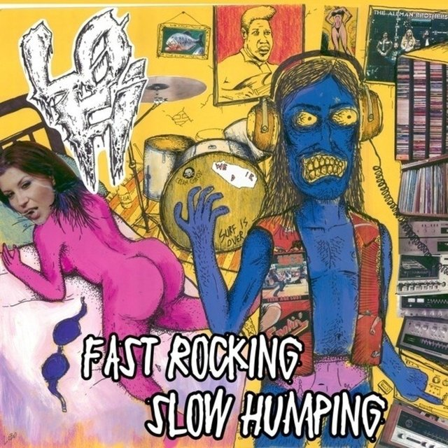 LO-FI - FAST ROCKING SLOW HUMPING