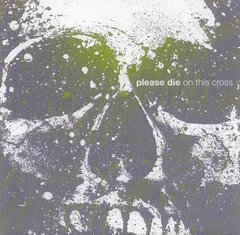 PLEASE DIE - ON THIS CROSS