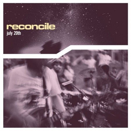 RECONCILE - JULY 20TH