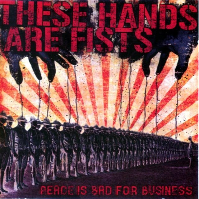 THESE HANDS ARE FIST - PEACE IS BAD FOR BUSINESS