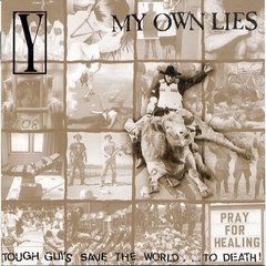 Y/MY OWN LIES - TOUGH GUYS SAVE THE WORLD...TO DEATH