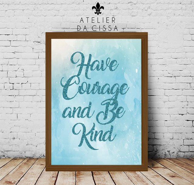 -- Have Courage  -- A partir de - Atelier da Cissa