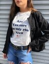 "T SHIRTS ZNL ""ARE YOU SURE THE ONLY YOU IS YOU"""