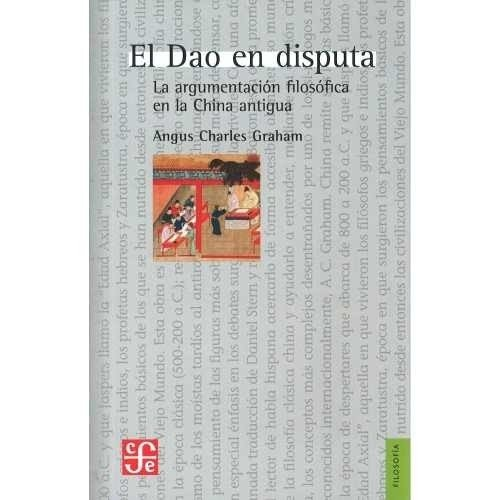 Dao En Disputa. Argumentaci¢n Filos¢fica En China - A Graham