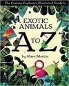 The curious explorer´s illustrated guide to exotic animals A to Z