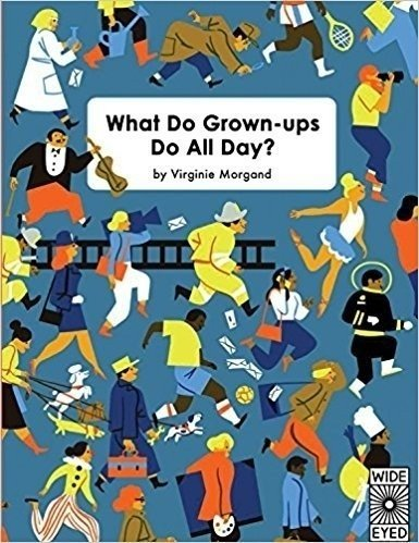 What Do Grown-ups Do All Day?