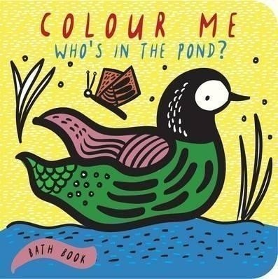 Colour Me: Who's in the Pond? : Baby's first Bath Book