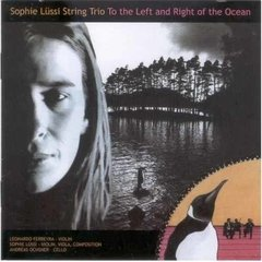 SOPHIE LUSSI STRING TRIO / TO THE LEFT AND THE RIGHT OF THE OCEAN
