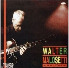 Walter Malosetti / All Of Me