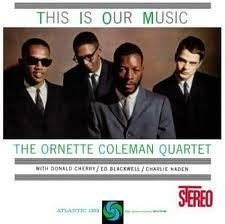 ORNETE COLEMAN / THIS IS OUR MUSIC