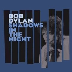 BOB DYLAN / SHADOWS IN THE NIGT