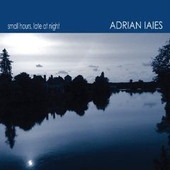 ADRIAN IAIES / SMALL HOURS, LATE AT NIGHT