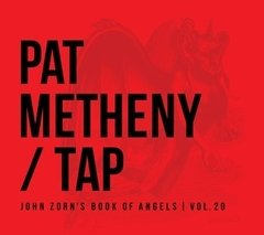 PAT METHENY / TAP, JOHN ZORN BOOK OF ANGELS VOL 20
