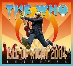 THE WHO / LIVE AT THE ISLE OF WIGHT FESTIVAL 2004