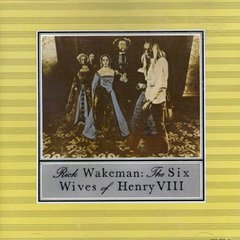 RICK WAKEMAN / THE SIX WIVES OF HENRY VII