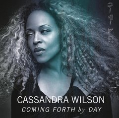 CASSANDRA WILSON / COMING FORTH BY DAY