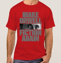 Camiseta Make Orwell Fiction Again (Cód. 105C) - Camisetas Libertárias