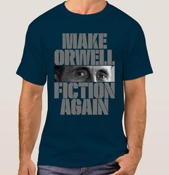 Camiseta Make Orwell Fiction Again (Cód. 105C)