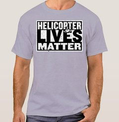 Camiseta Helicopter Lives Matter (Cód. 024C)