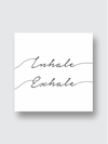Inhale /Exhale