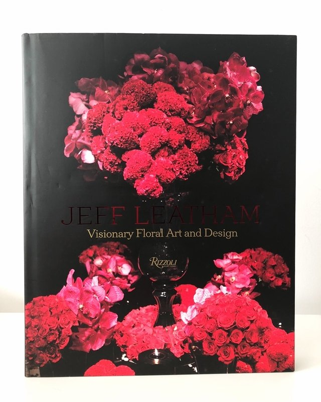 JEFF LEATHAM : Visionary Floral art and Design - Rizzoli