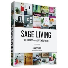 Sage Living: Decorate for the Life You Want - Chronicle