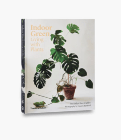INDOOR GREEN: Living With Plants - Thames & Hudson