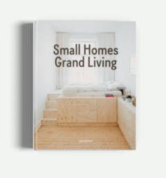 SMALL HOMES, GRAND LIVING: Interior Design for Compact Spaces - Gestalten