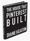 THE HOUSE THAT PINTEREST BUILT - Rizzoli