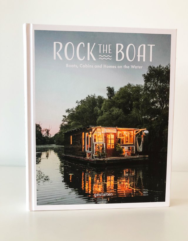 ROCK THE BOAT: Boats, Cabins and Homes on the Water -Gestalten