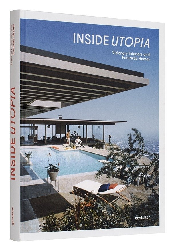 INSIDE UTOPIA: Visionary Interiors and Futuristic Homes - Gestalten